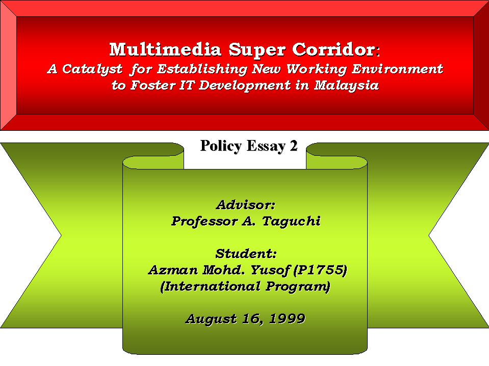 roles of multimedia super corridor The multimedia super corridor (msc) is malaysia's most exciting initiative for the global information and communication technology (ict) industry conceptualized in 1996, the msc has since grown into a thriving dynamic ict hub, hosting more than 900 multinationals, foreign-owned and home-grown malaysian companies focused on.
